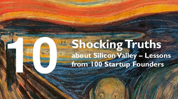 9 Shocking Truths about Silicon Valley – Lessons from 100 Startup Founders