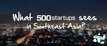 What 500 Startups Sees in Southeast Asia