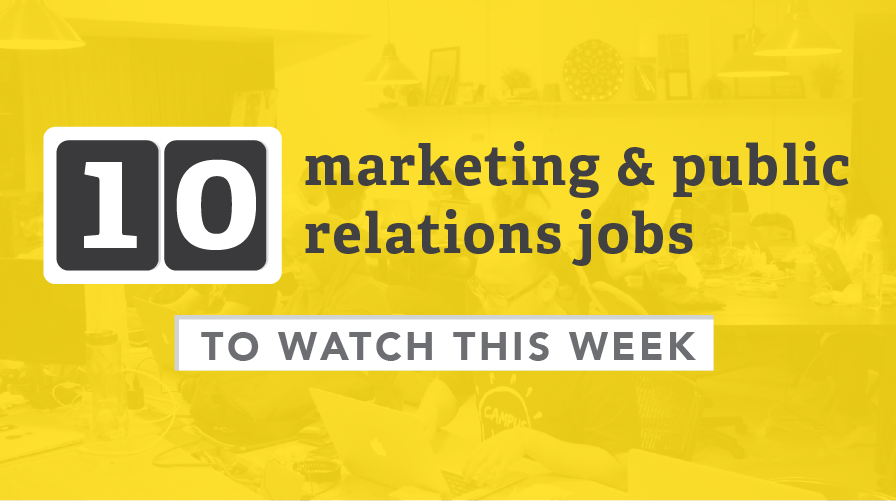 10 marketing and public relations jobs to watch this week Marketing Jobs