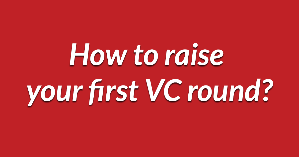 How to raise your first venture capital round?