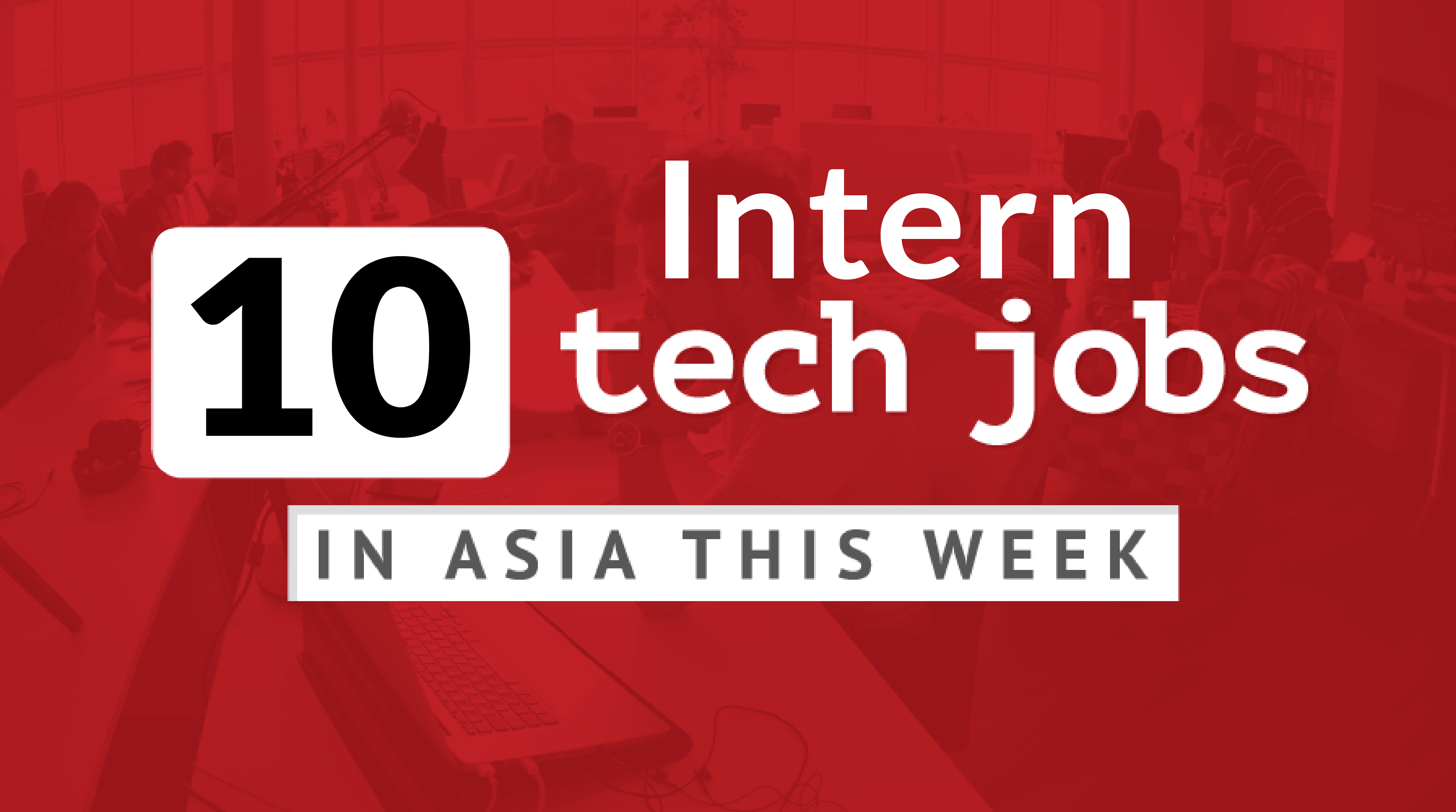 tech and startup intern jobs in asia this week