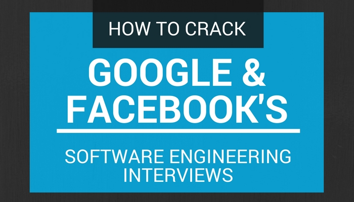 How to crack Google and Facebook's software engineering interviews