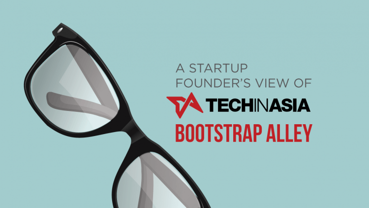 A startup founder's view of Tech in Asia's Bootstrap Alley