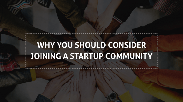 Why you should consider joining a startup community