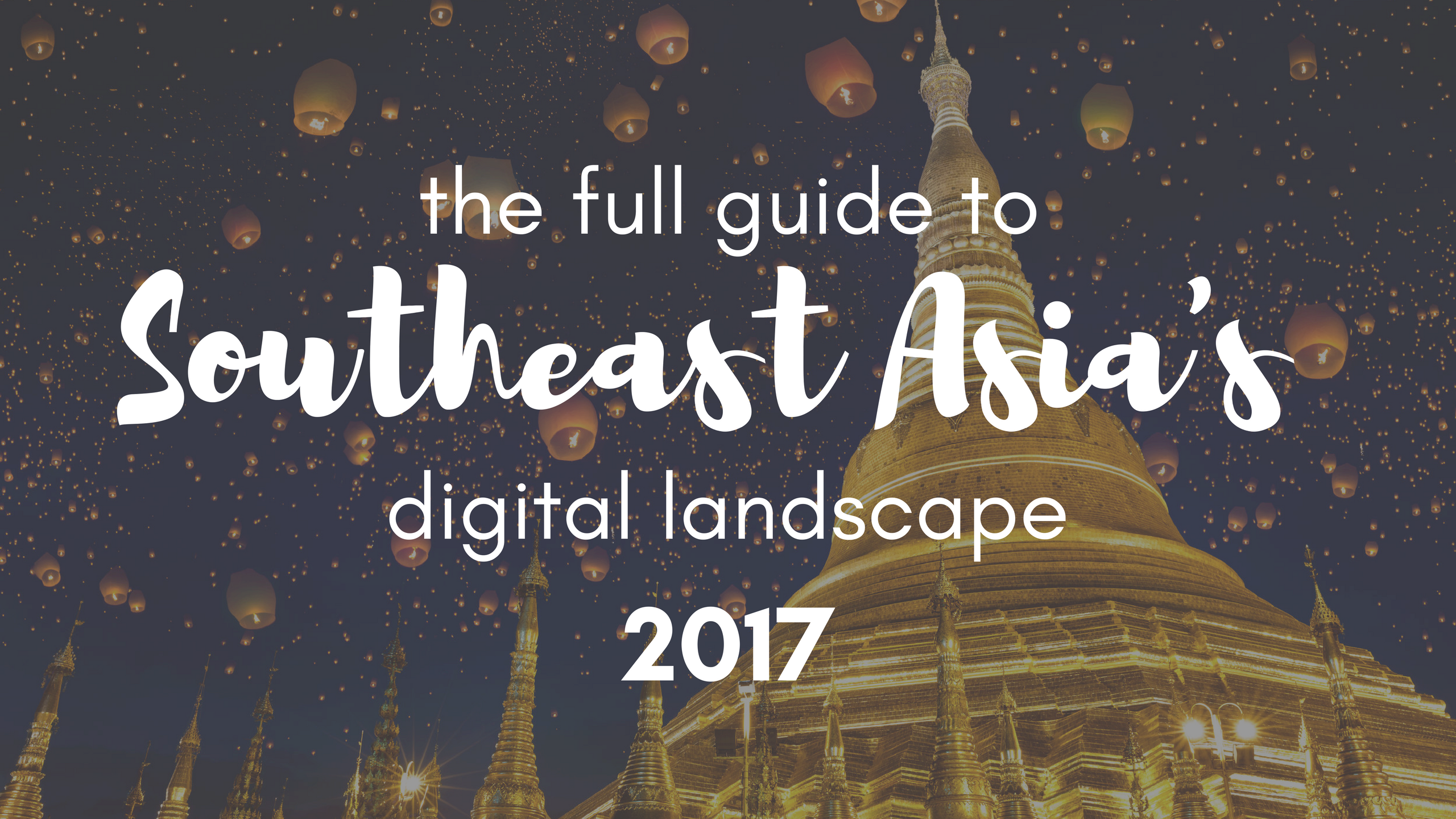 Complete guide to Southeast Asia's digital landscape in 2017