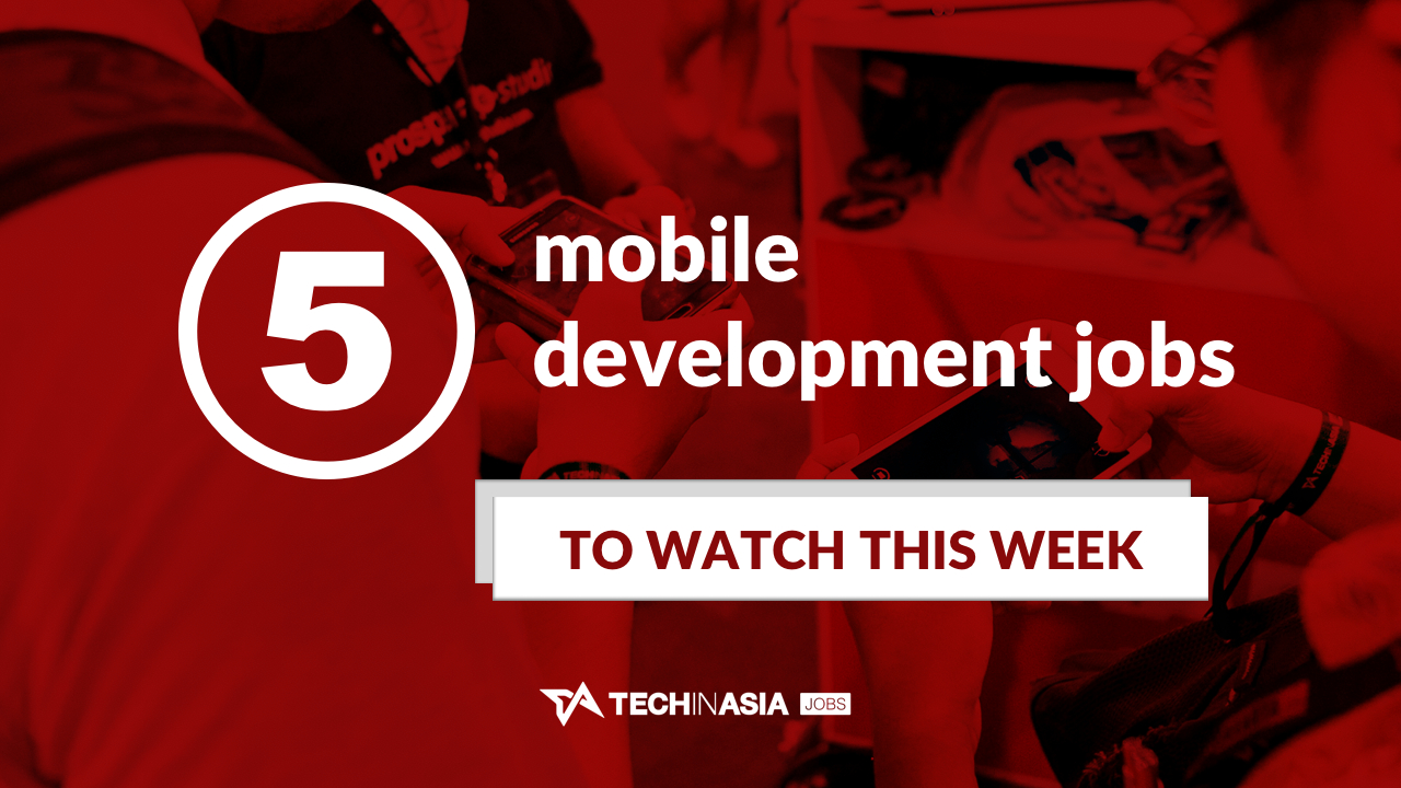 5 latest mobile development jobs and internships on Tech in Asia