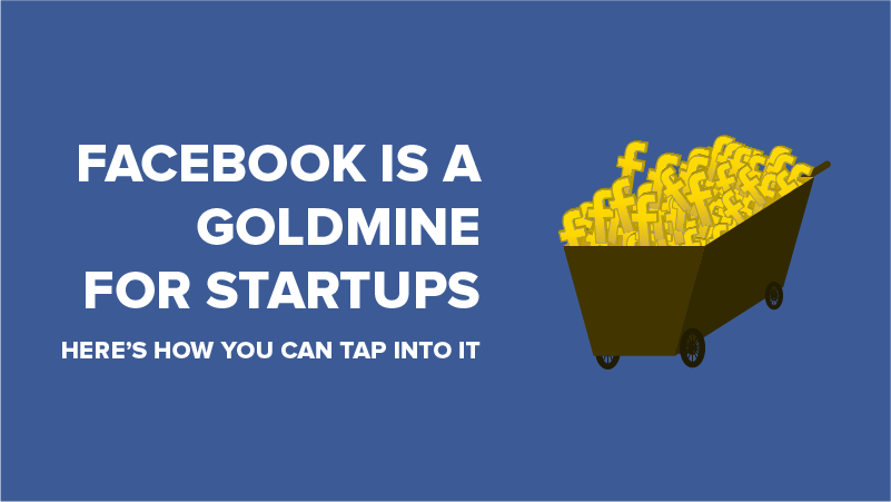 Facebook is a goldmine for startups. Here's how you can tap into it.