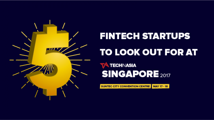 5 fintech startups to look out for at TIA Singapore 2017