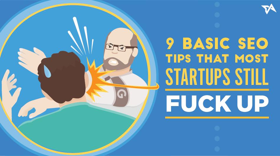 9 basic SEO tips that most startups still fuck up