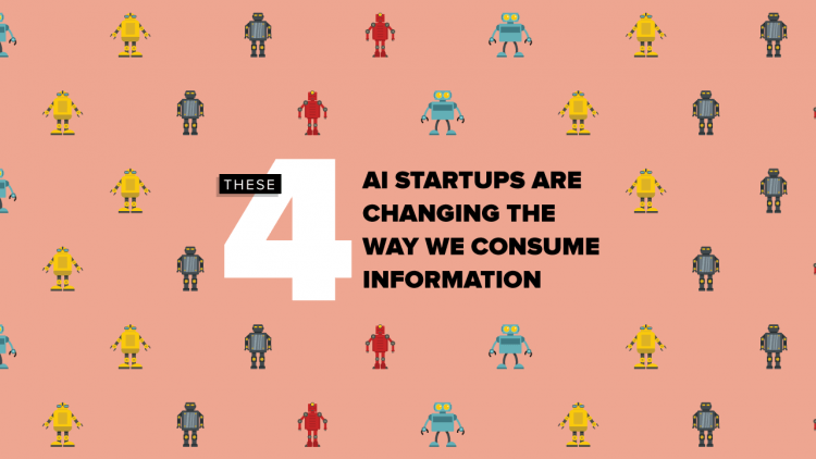 These 4 AI startups are changing the way we consume information